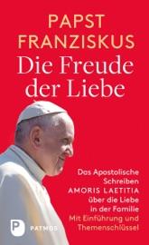 Die Freude Der Liebe Das Apostolische Schreiben Amoris Laetitia Ber Die Liebe In Der Familie