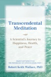 Transcendental Meditation A Scientists Journey To Happiness Health And Peace Adapted And Updated From The Physiology Of Consciousness