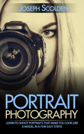 Portrait Photography Learn To Shoot Portraits That Make You Look Like A Model In A Few Easy Steps