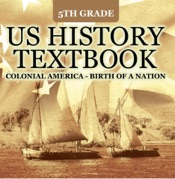 5th Grade US History Textbook: Colonial America - Birth of A Nation