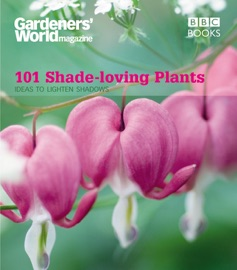 GARDENERS WORLD: 101 SHADE-LOVING PLANTS