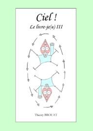CIEL ! LE LIVRE-JE(U) III