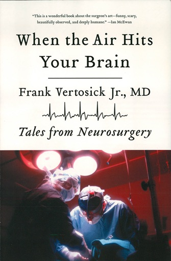 When the Air Hits Your Brain: Tales from Neurosurgery - Frank Vertosick Jr. MD