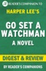 Go Set a Watchman: (A Novel) By Harper Lee  Digest & Review