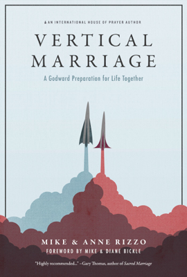 Vertical Marriage: A Godward Preparation for Life Together - Mike Rizzo, Anne Rizzo & Mike Bickle book