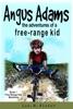 Angus Adams: The Adventures Of A Free-Range Kid
