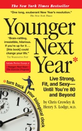 Younger Next Year - Chris Crowley & Henry S. Lodge, M.D.