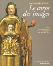 Le corps des images. Essais sur la culture visuelle au Moyen Âge