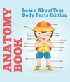 Anatomy Book Learn About Your Body Parts Edition