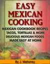 Easy Mexican Cooking Mexican Cooking Recipes Made Simple At Home