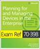 Exam Ref 70-398 Planning for and Managing Devices in the Enterprise, 1/e