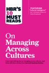 HBRs 10 Must Reads On Managing Across Cultures With Featured Article Cultural Intelligence By P Christopher Earley And Elaine Mosakowski