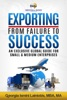 Exporting From Failure To Success: An Exclusive Global Guide For Small & Medium Enterprises