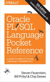 Oracle PL/SQL Language Pocket Reference - Steven Feuerstein, Bill Pribyl & Chip Dawes