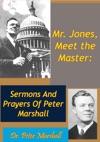 Mr Jones Meet The Master Sermons And Prayers Of Peter Marshall