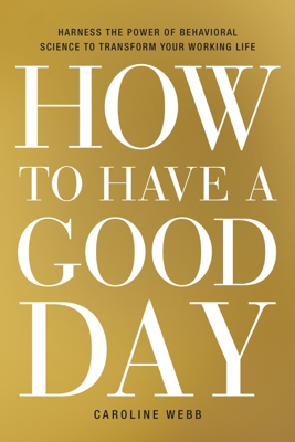 How to Have a Good Day - Caroline Webb book