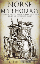 Norse Mythology: A Concise Guide to Gods, Heroes, Sagas and Beliefs of Norse Mythology book