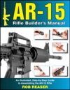 AR-15 Rifle Builders Manual