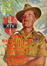 Field Marshal Slim - Theoretical Thinking And The Impact Of Theory On Campaign Planning