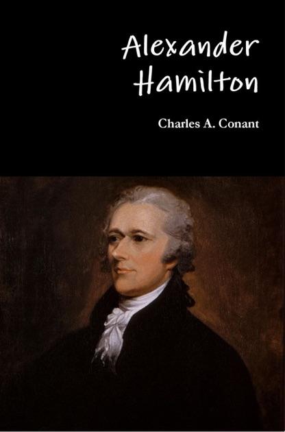 Alexander Hamilton By Charles A Conant On Apple Books