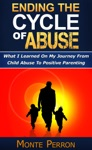 Ending The Cycle Of Abuse What I Learned On My Journey From Child Abuse To Positive Parenting