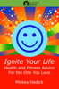 Mickey Hadick - Ignite Your Life: Health and Fitness Advice For the One You Love artwork