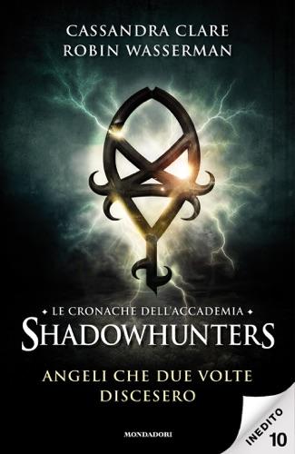 Robin Wasserman & Cassandra Clare - Le cronache dell'Accademia Shadowhunters - 10. Angeli che due volte discesero