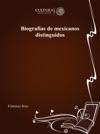 Biografas De Mexicanos Distinguidos