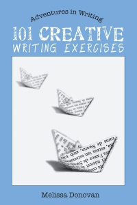 101 Creative Writing Exercises (Adventures in Writing) da Melissa Donovan