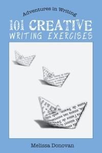 101 Creative Writing Exercises (Adventures in Writing) da Melissa Donovan