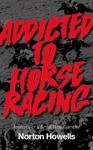 Addicted To Horseracing