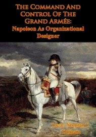 The Command And Control Of The Grand Arm E Napoleon As Organizational Designer