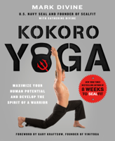Mark Divine & Catherine Divine - Kokoro Yoga: Maximize Your Human Potential and Develop the Spirit of a Warrior--the SEALfit Way artwork