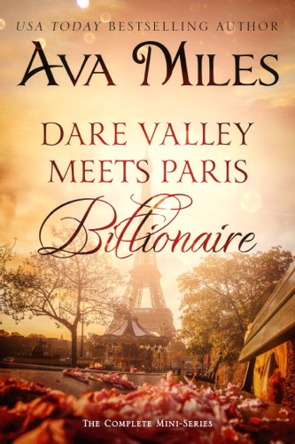 Ava Miles - Dare Valley Meets Paris Billionaire: The Complete Mini-Series