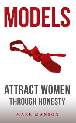 Models: Attract Women Through Honesty - Mark Manson book