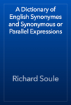 A Dictionary of English Synonymes and Synonymous or Parallel Expressions