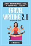 TRAVEL WRITING 20 Earning Money From Your Travels In The New Media Landscape - SECOND EDITION