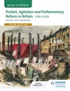 Access To History Protest Agitation And Parliamentary Reform In Britain 1780-1928 For Edexcel