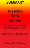 Tuesdays with Morrie: An Old Man, A Young Man, And Life's Greatest Lessons  Summary