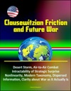 Clausewitzian Friction And Future War Desert Storm Air-to-Air Combat Intractability Of Strategic Surprise Nonlinearity Modern Taxonomy Dispersed Information Clarity About War As It Actually Is
