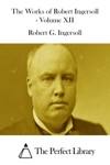 The Works Of Robert Ingersoll - Volume XII