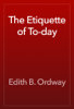 Edith B. Ordway - The Etiquette of To-day artwork