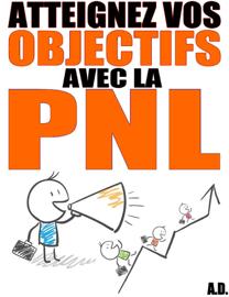 PNL - 10 méthodes pour atteindre enfin vos objectifs