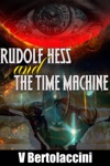 Rudolf Hess And The Time Machine Latest Edition