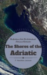The Shores Of The Adriatic The Austrain Side The Kustenlande Istria And Dalmatia