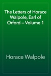 The Letters Of Horace Walpole Earl Of Orford  Volume 1