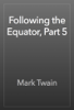 Mark Twain - Following the Equator, Part 5 artwork