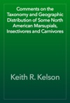Comments On The Taxonomy And Geographic Distribution Of Some North American Marsupials Insectivores And Carnivores