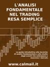 Lanalisi Fondamentale Nel Trading Resa Semplice La Guida Introduttiva Alle Tecniche Di Analisi Fondamentale E Alle Strategie Di Anticipazione Degli Eventi Che Muovono I Mercati
