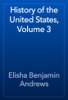 Elisha Benjamin Andrews - History of the United States, Volume 3 artwork